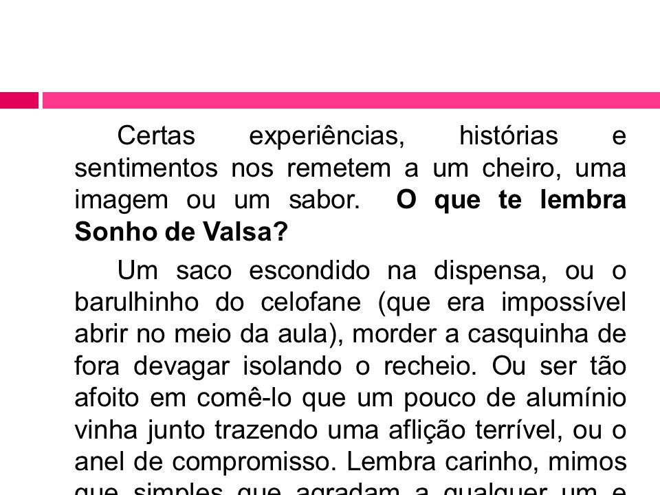 História  Criada em 1938, pela fabricante brasileira Lacta, atendendo somente mulheres como público, sendo vendida em bombonieres.
