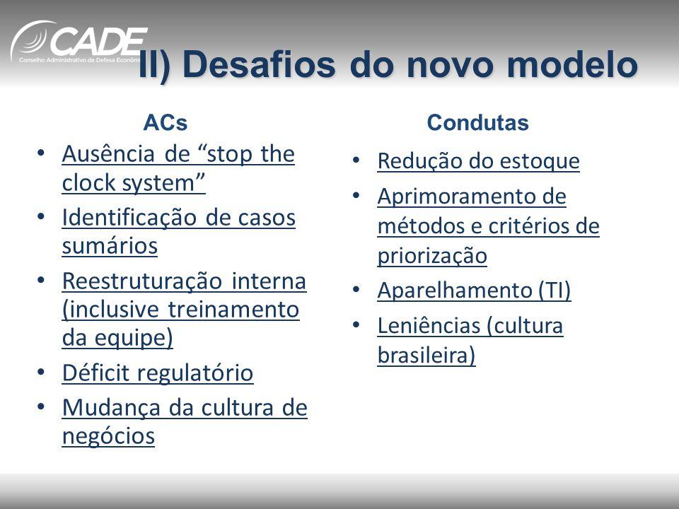 """II) Desafios do novo modelo • Ausência de """"stop the clock system"""" • Identificação de casos sumários • Reestruturação interna (inclusive treinamento da"""