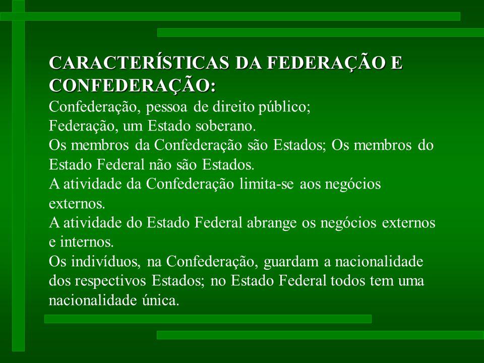 CARACTERÍSTICAS DA FEDERAÇÃO E CONFEDERAÇÃO: Confederação, pessoa de direito público; Federação, um Estado soberano.