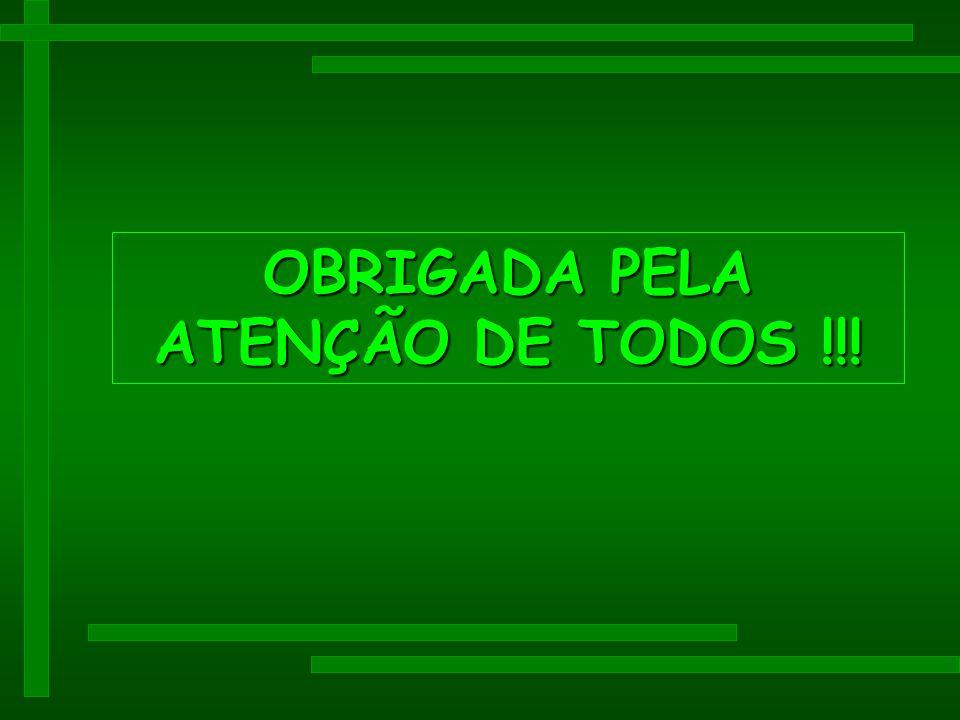 OBRIGADA PELA ATENÇÃO DE TODOS !!!
