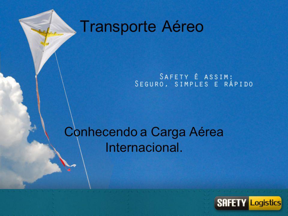 Mudança no conceito de Carga Aérea •Necessidade da urgência e vantagens do embarque aéreo •Tipos de carga que são exportadas via aérea.