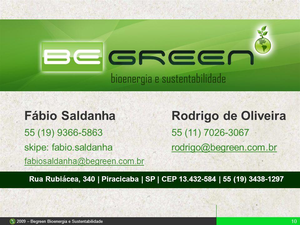 10 2009 – Begreen Bioenergia e Sustentabilidade Fábio SaldanhaRodrigo de Oliveira 55 (19) 9366-586355 (11) 7026-3067 skipe: fabio.saldanharodrigo@begr