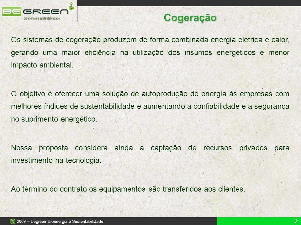 Sistemas de Cogeração Propostos 3 2009 – Begreen Bioenergia e Sustentabilidade Motores a Gás / Biogás Energia Elétrica Água GeladaÁgua QuenteVaporGases de Exaustão Turbinas a Gás / Biogás Energia Elétrica VaporGases de Exaustão