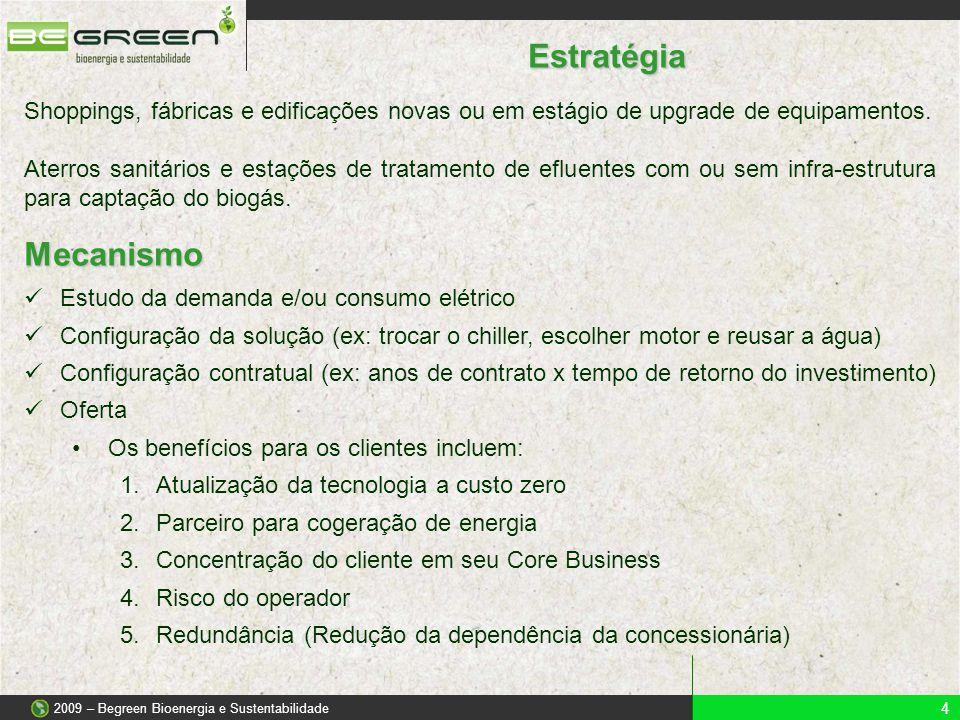 Fluxograma Cogeração (Biogás ETE´s) 2009 – Begreen Bioenergia e Sustentabilidade Opção 1: Armazenamento do biogás para geração de energia no horário de ponta.