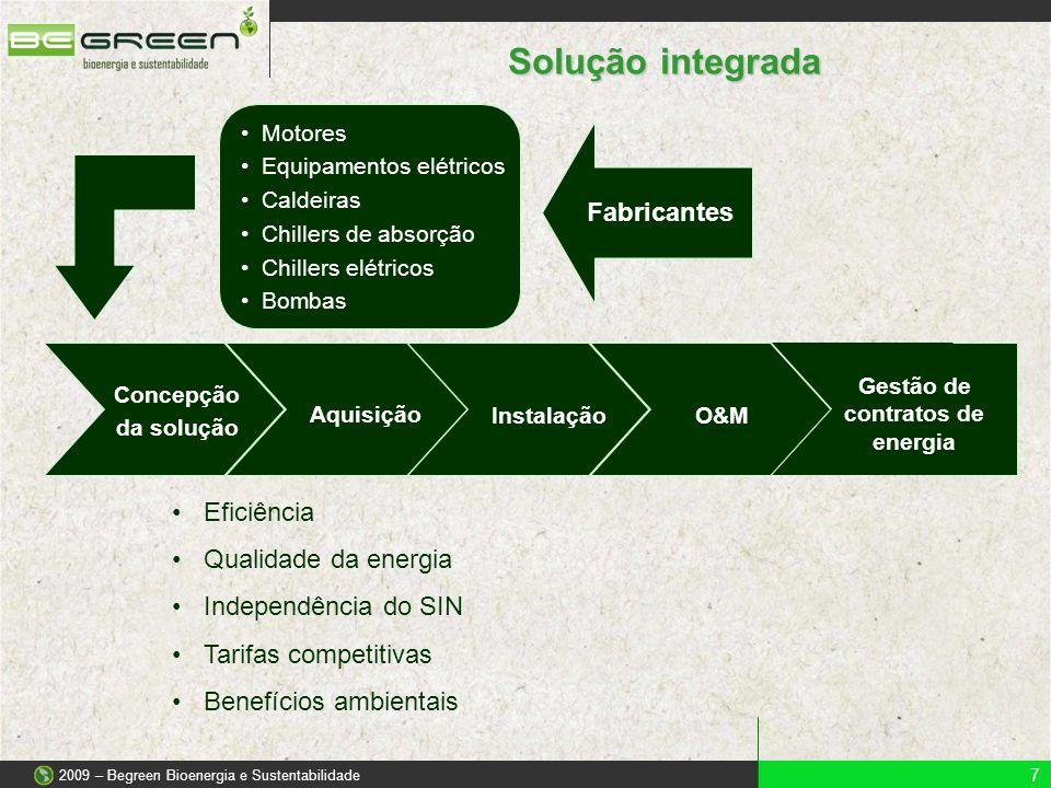 Solução integrada 7 2009 – Begreen Bioenergia e Sustentabilidade •Eficiência •Qualidade da energia •Independência do SIN •Tarifas competitivas •Benefí