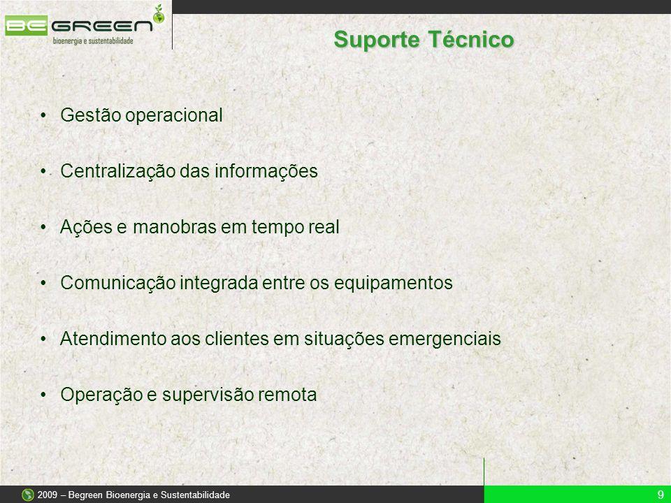 Suporte Técnico 9 2009 – Begreen Bioenergia e Sustentabilidade •Gestão operacional •Centralização das informações •Ações e manobras em tempo real •Com
