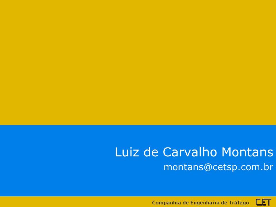 Companhia de Engenharia de Tráfego Luiz de Carvalho Montans montans@cetsp.com.br