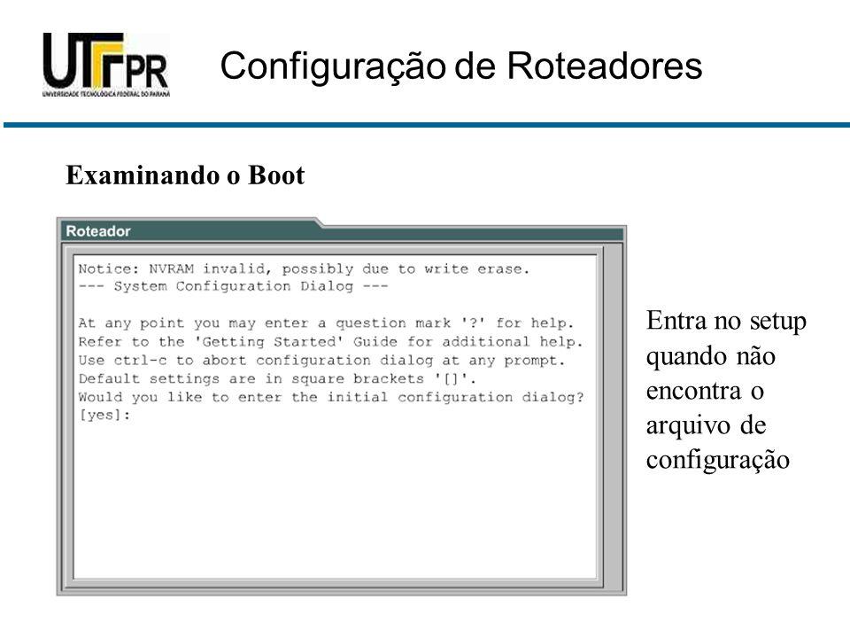 Examinando o Boot Entra no setup quando não encontra o arquivo de configuração Configuração de Roteadores