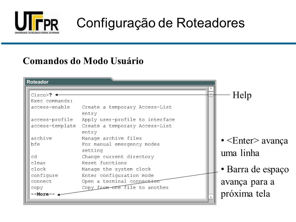 Comandos do Modo Usuário Help • avança uma linha • Barra de espaço avança para a próxima tela Configuração de Roteadores