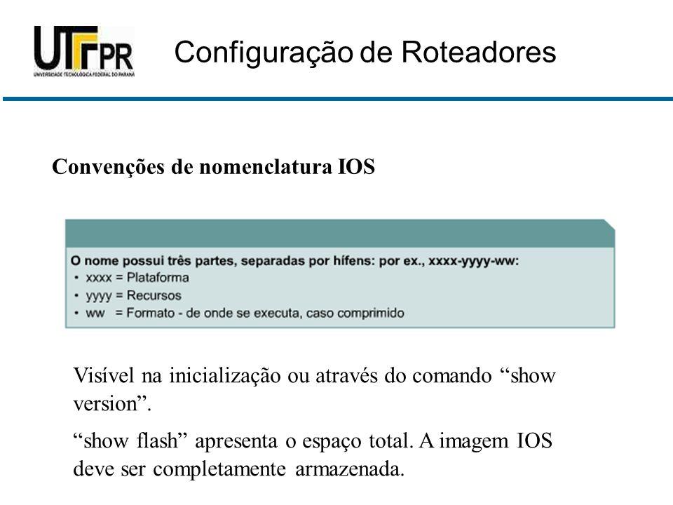 """Convenções de nomenclatura IOS Visível na inicialização ou através do comando """"show version"""". """"show flash"""" apresenta o espaço total. A imagem IOS deve"""