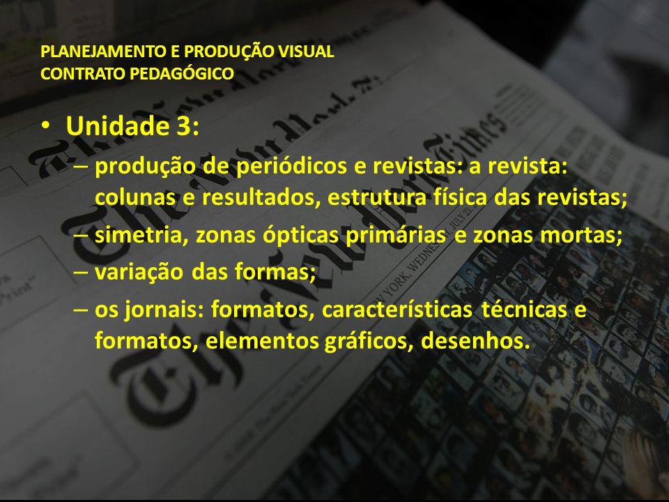 PLANEJAMENTO E PRODUÇÃO VISUAL CONTRATO PEDAGÓGICO • Unidade 3: – produção de periódicos e revistas: a revista: colunas e resultados, estrutura física