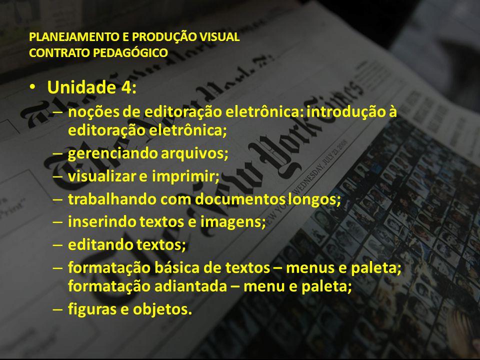PLANEJAMENTO E PRODUÇÃO VISUAL CONTRATO PEDAGÓGICO • Unidade 4: – noções de editoração eletrônica: introdução à editoração eletrônica; – gerenciando a