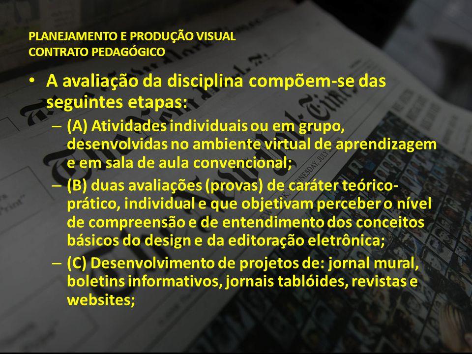 PLANEJAMENTO E PRODUÇÃO VISUAL CONTRATO PEDAGÓGICO • A avaliação da disciplina compõem-se das seguintes etapas: – (A) Atividades individuais ou em gru