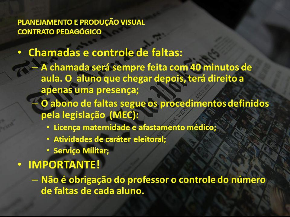 PLANEJAMENTO E PRODUÇÃO VISUAL CONTRATO PEDAGÓGICO • Chamadas e controle de faltas: – A chamada será sempre feita com 40 minutos de aula. O aluno que