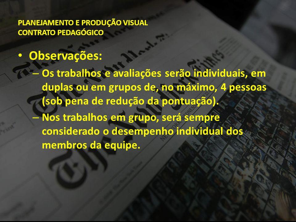 PLANEJAMENTO E PRODUÇÃO VISUAL CONTRATO PEDAGÓGICO • Observações: – Os trabalhos e avaliações serão individuais, em duplas ou em grupos de, no máximo,