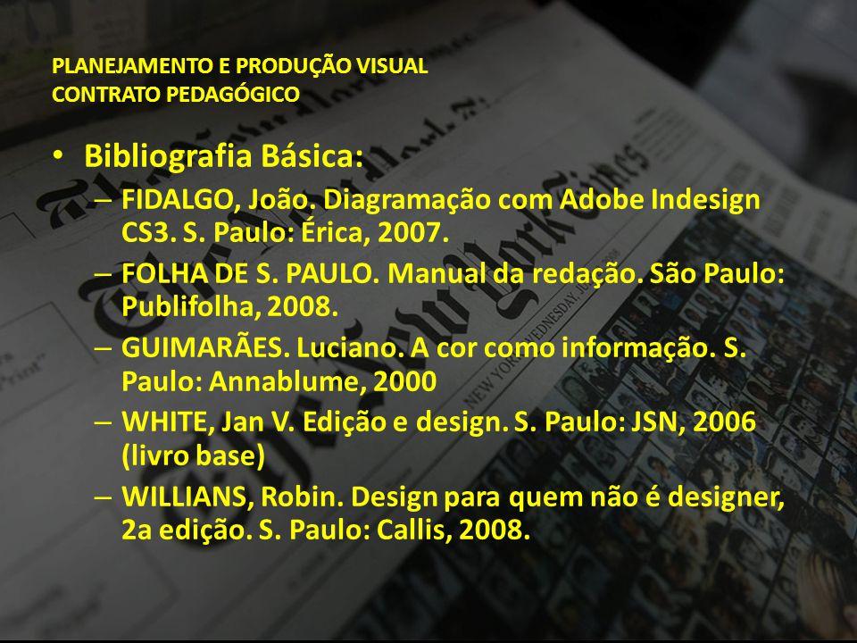 PLANEJAMENTO E PRODUÇÃO VISUAL CONTRATO PEDAGÓGICO • Bibliografia Básica: – FIDALGO, João. Diagramação com Adobe Indesign CS3. S. Paulo: Érica, 2007.