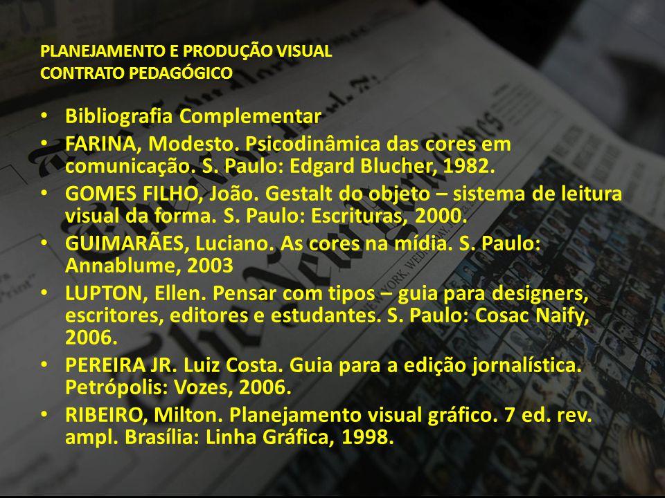 PLANEJAMENTO E PRODUÇÃO VISUAL CONTRATO PEDAGÓGICO • Bibliografia Complementar • FARINA, Modesto. Psicodinâmica das cores em comunicação. S. Paulo: Ed
