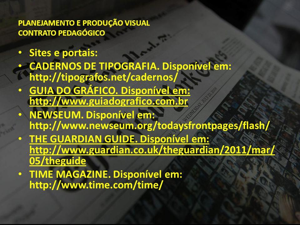 PLANEJAMENTO E PRODUÇÃO VISUAL CONTRATO PEDAGÓGICO • Sites e portais: • CADERNOS DE TIPOGRAFIA. Disponível em: http://tipografos.net/cadernos/ • GUIA