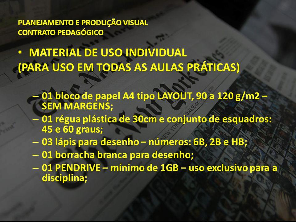 PLANEJAMENTO E PRODUÇÃO VISUAL CONTRATO PEDAGÓGICO • MATERIAL DE USO INDIVIDUAL (PARA USO EM TODAS AS AULAS PRÁTICAS) – 01 bloco de papel A4 tipo LAYO