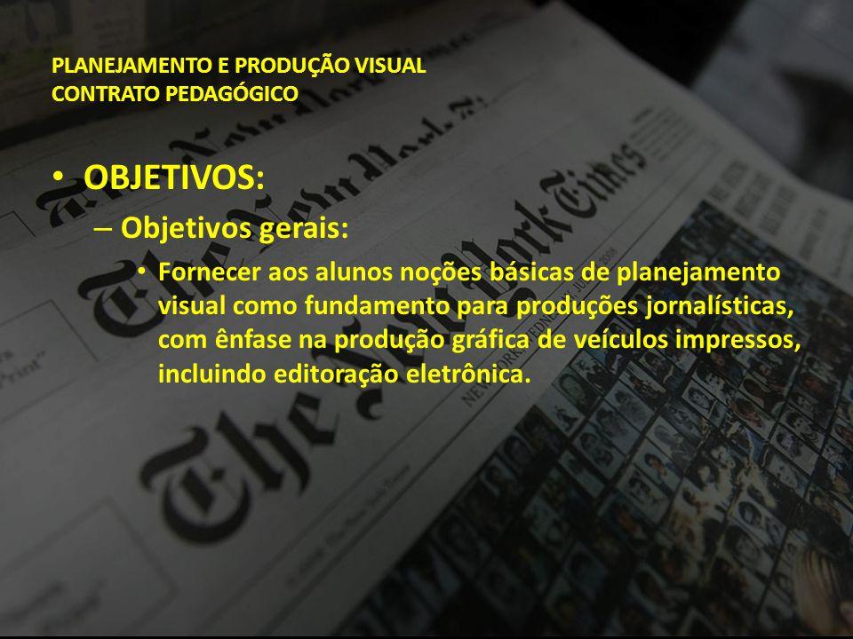 PLANEJAMENTO E PRODUÇÃO VISUAL CONTRATO PEDAGÓGICO • OBJETIVOS: – Objetivos gerais: • Fornecer aos alunos noções básicas de planejamento visual como f
