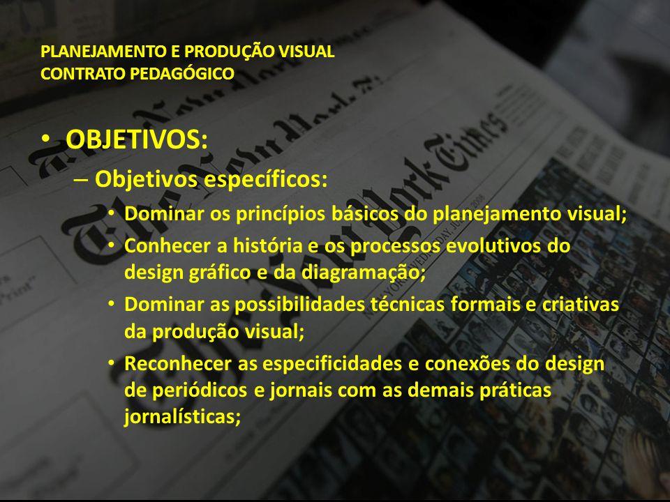 PLANEJAMENTO E PRODUÇÃO VISUAL CONTRATO PEDAGÓGICO • OBJETIVOS: – Objetivos específicos: • Dominar os princípios básicos do planejamento visual; • Con