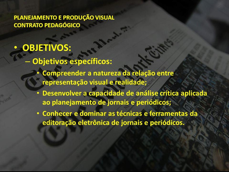 PLANEJAMENTO E PRODUÇÃO VISUAL CONTRATO PEDAGÓGICO • OBJETIVOS: – Objetivos específicos: • Compreender a natureza da relação entre representação visua