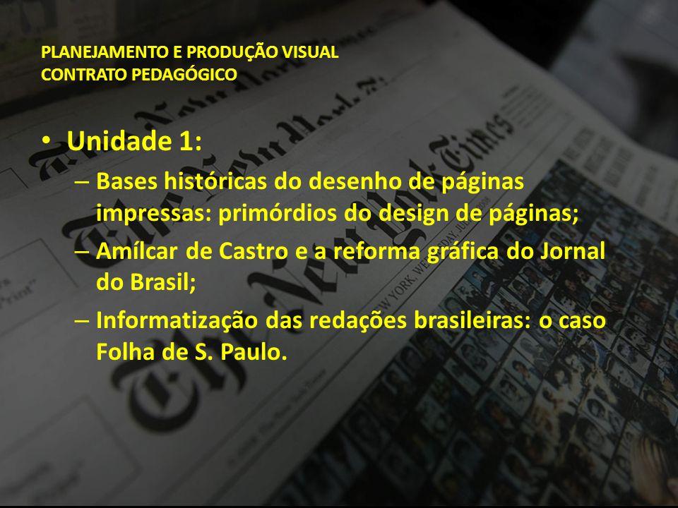 PLANEJAMENTO E PRODUÇÃO VISUAL CONTRATO PEDAGÓGICO • Unidade 1: – Bases históricas do desenho de páginas impressas: primórdios do design de páginas; –