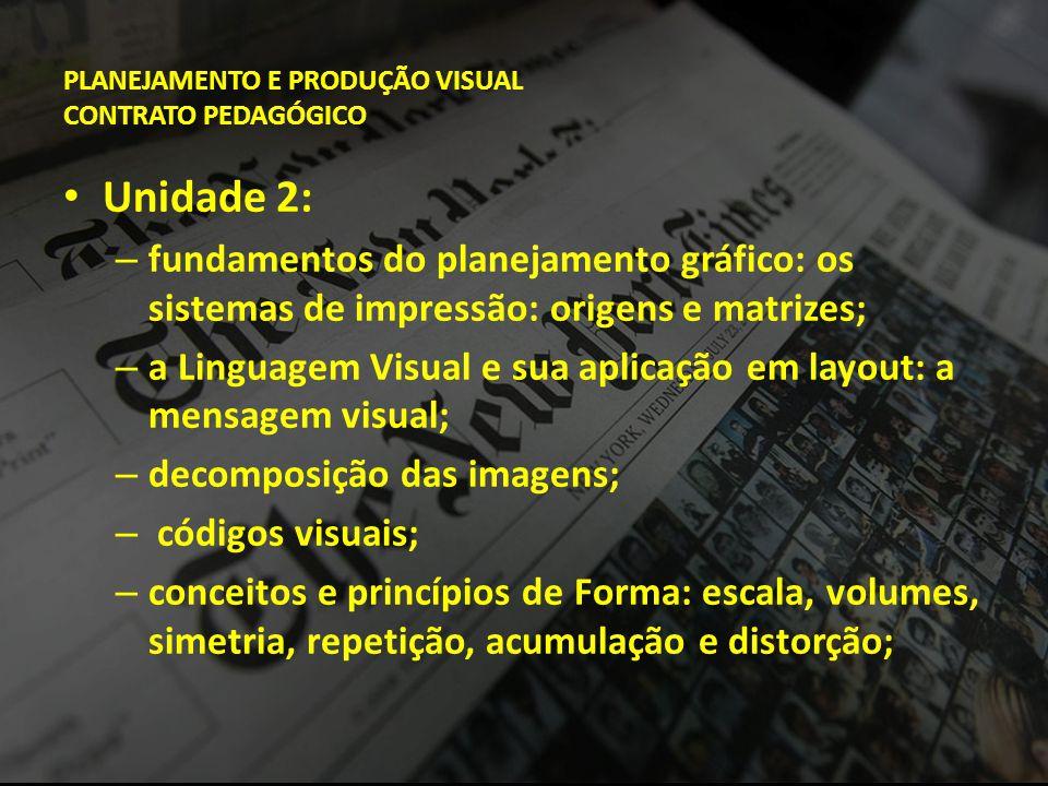 PLANEJAMENTO E PRODUÇÃO VISUAL CONTRATO PEDAGÓGICO • Unidade 2: – fundamentos do planejamento gráfico: os sistemas de impressão: origens e matrizes; –