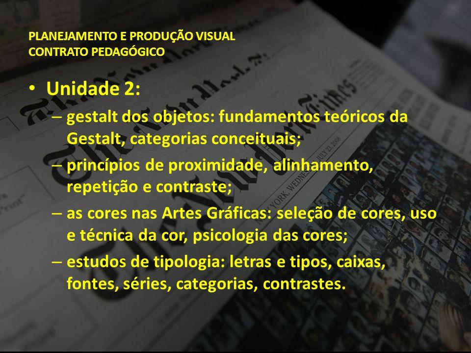 PLANEJAMENTO E PRODUÇÃO VISUAL CONTRATO PEDAGÓGICO • Unidade 2: – gestalt dos objetos: fundamentos teóricos da Gestalt, categorias conceituais; – prin