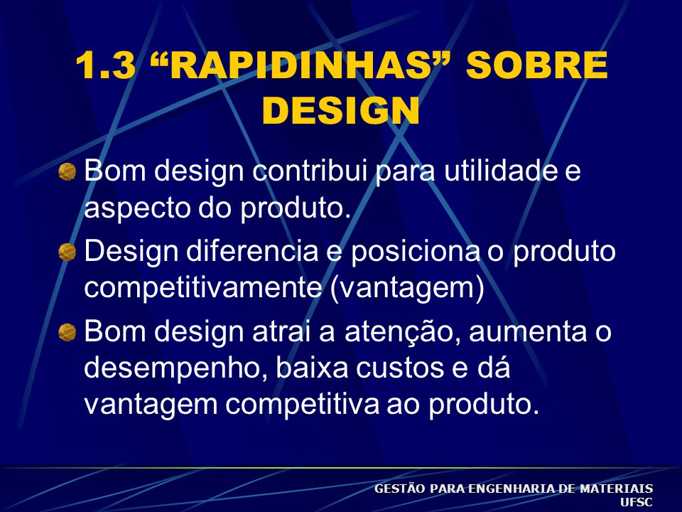 1.3 RAPIDINHAS SOBRE DESIGN Bom design contribui para utilidade e aspecto do produto.