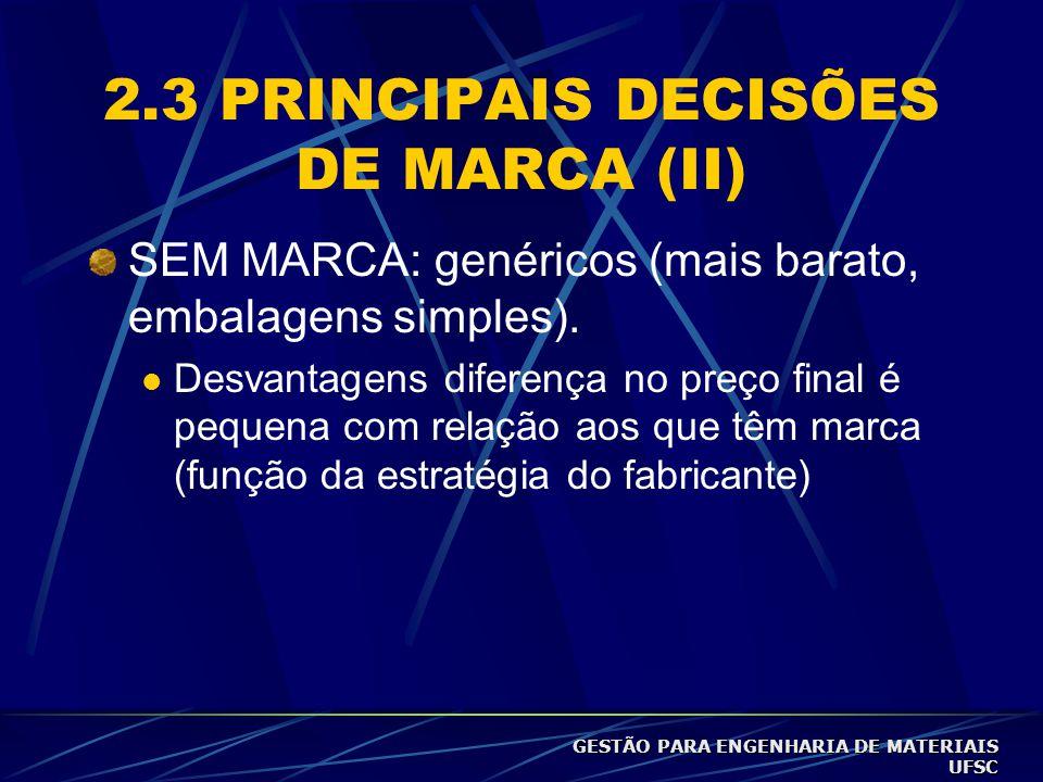2.3 PRINCIPAIS DECISÕES DE MARCA (II) SEM MARCA: genéricos (mais barato, embalagens simples).