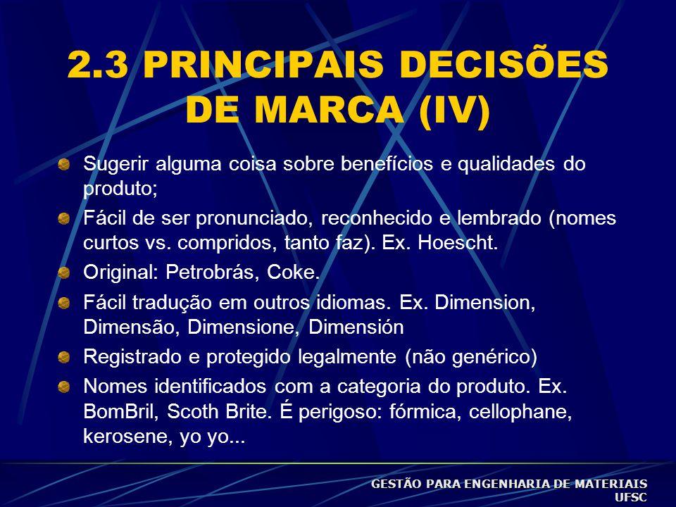 2.3 PRINCIPAIS DECISÕES DE MARCA (IV) Sugerir alguma coisa sobre benefícios e qualidades do produto; Fácil de ser pronunciado, reconhecido e lembrado (nomes curtos vs.