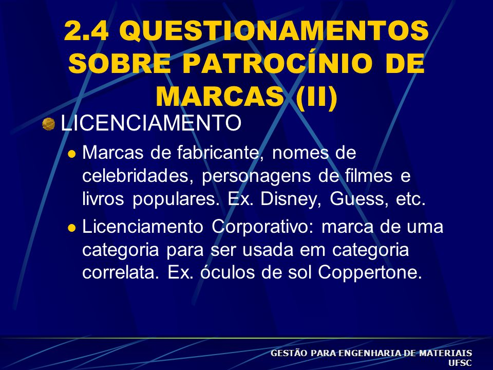 2.4 QUESTIONAMENTOS SOBRE PATROCÍNIO DE MARCAS (II) LICENCIAMENTO  Marcas de fabricante, nomes de celebridades, personagens de filmes e livros populares.