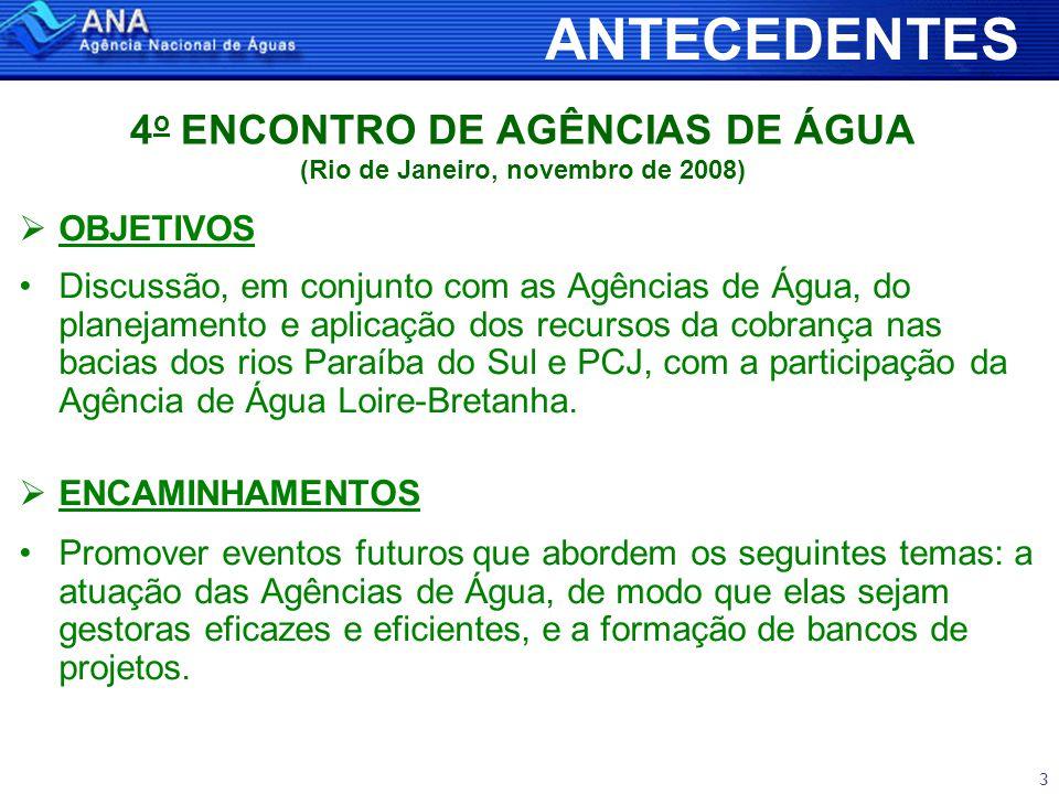 3 4 o ENCONTRO DE AGÊNCIAS DE ÁGUA (Rio de Janeiro, novembro de 2008)  OBJETIVOS •Discussão, em conjunto com as Agências de Água, do planejamento e aplicação dos recursos da cobrança nas bacias dos rios Paraíba do Sul e PCJ, com a participação da Agência de Água Loire-Bretanha.