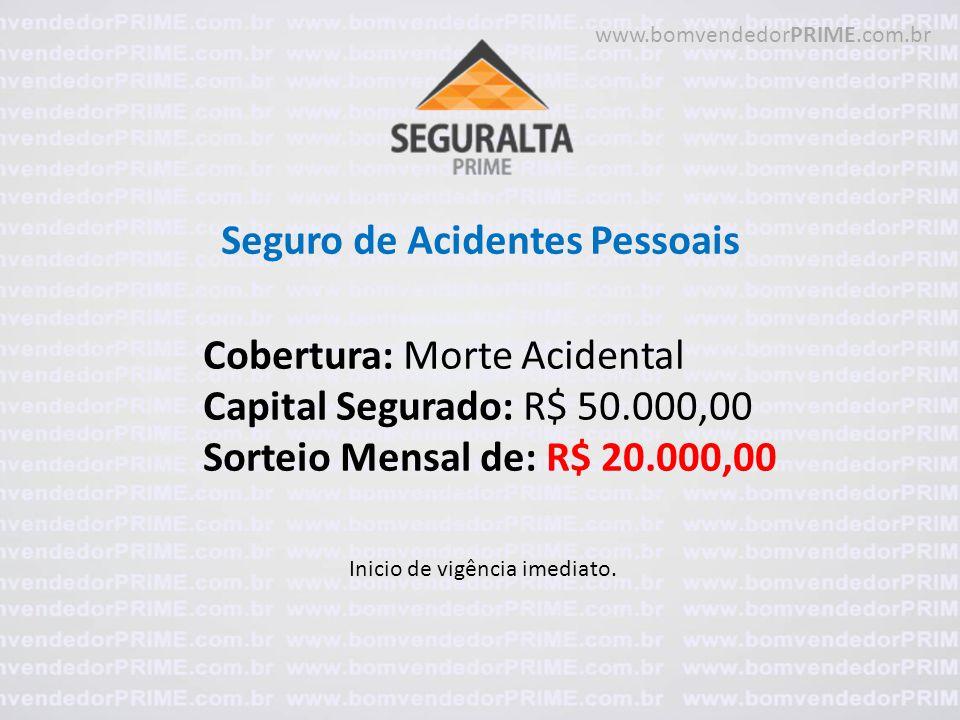 Seguro de Acidentes Pessoais Cobertura: Morte Acidental Capital Segurado: R$ 50.000,00 Sorteio Mensal de: R$ 20.000,00 Inicio de vigência imediato. ww