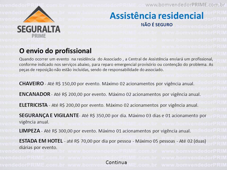 Assistência residencial NÃO É SEGURO O envio do profissional Quando ocorrer um evento na residência do Associado, a Central de Assistência enviará um