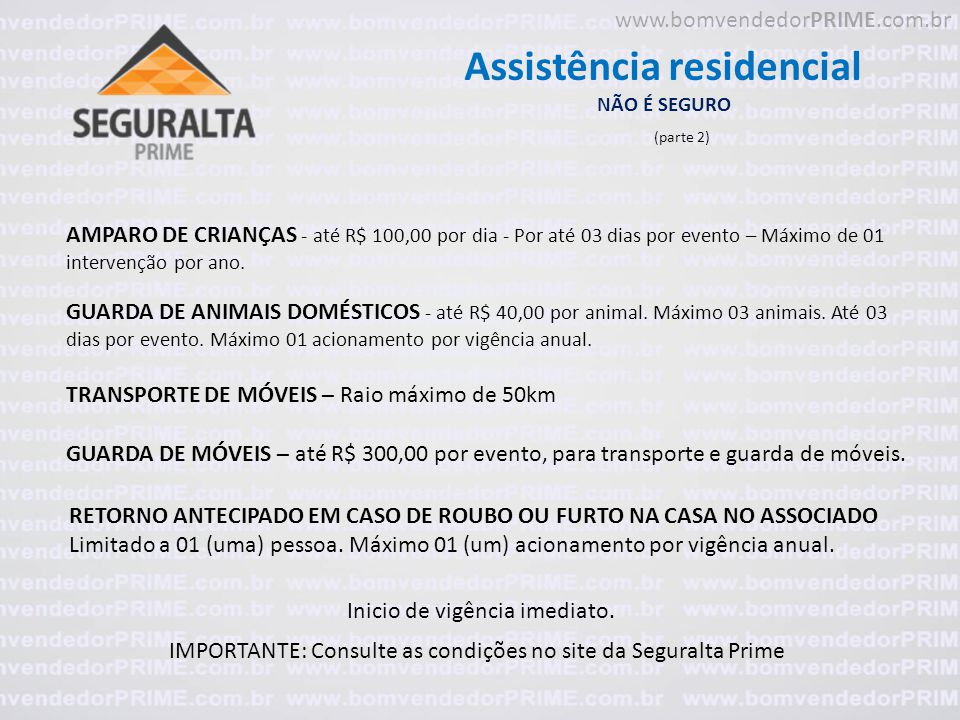 Assistência residencial NÃO É SEGURO AMPARO DE CRIANÇAS - até R$ 100,00 por dia - Por até 03 dias por evento – Máximo de 01 intervenção por ano. GUARD