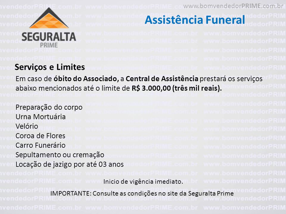 Assistência Funeral Serviços e Limites IMPORTANTE: Consulte as condições no site da Seguralta Prime Em caso de óbito do Associado, a Central de Assist