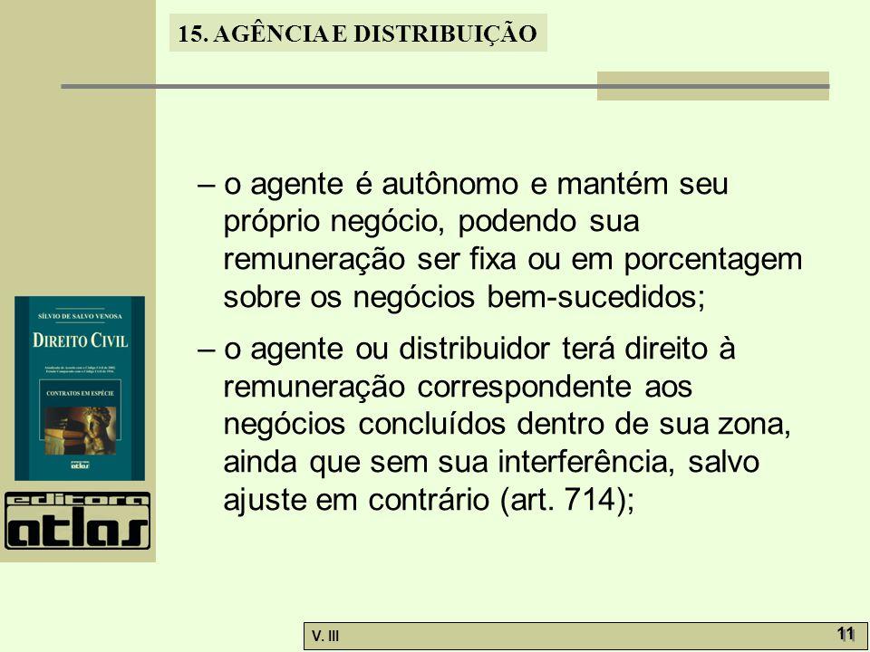 15. AGÊNCIA E DISTRIBUIÇÃO V. III 11 – o agente é autônomo e mantém seu próprio negócio, podendo sua remuneração ser fixa ou em porcentagem sobre os n