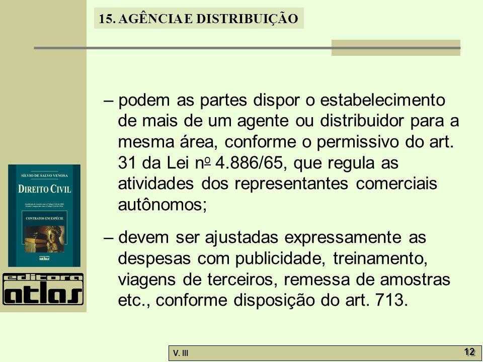 15. AGÊNCIA E DISTRIBUIÇÃO V. III 12 – podem as partes dispor o estabelecimento de mais de um agente ou distribuidor para a mesma área, conforme o per