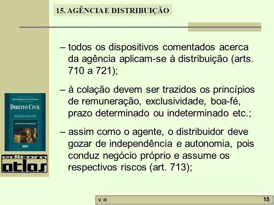 15. AGÊNCIA E DISTRIBUIÇÃO V. III 15 – todos os dispositivos comentados acerca da agência aplicam-se à distribuição (arts. 710 a 721); – à colação dev