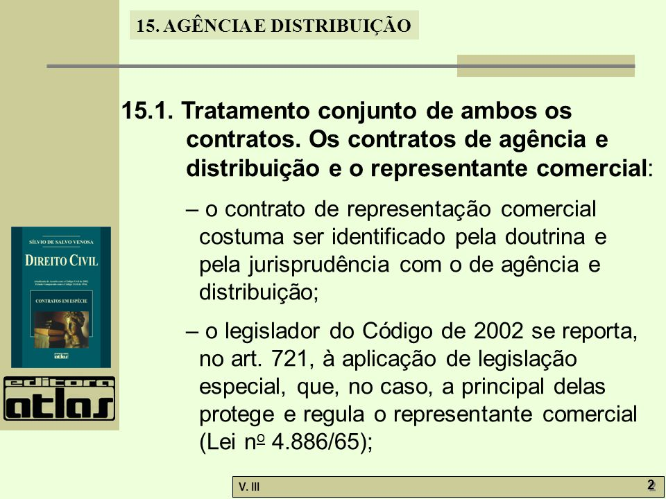15. AGÊNCIA E DISTRIBUIÇÃO V. III 2 2 15.1. Tratamento conjunto de ambos os contratos. Os contratos de agência e distribuição e o representante comerc