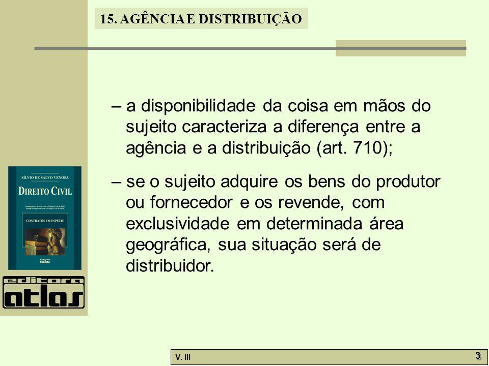 15. AGÊNCIA E DISTRIBUIÇÃO V. III 3 3 – a disponibilidade da coisa em mãos do sujeito caracteriza a diferença entre a agência e a distribuição (art. 7