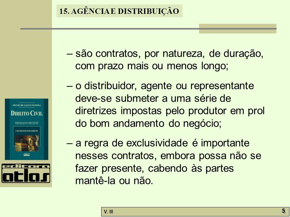 15. AGÊNCIA E DISTRIBUIÇÃO V. III 5 5 – são contratos, por natureza, de duração, com prazo mais ou menos longo; – o distribuidor, agente ou representa