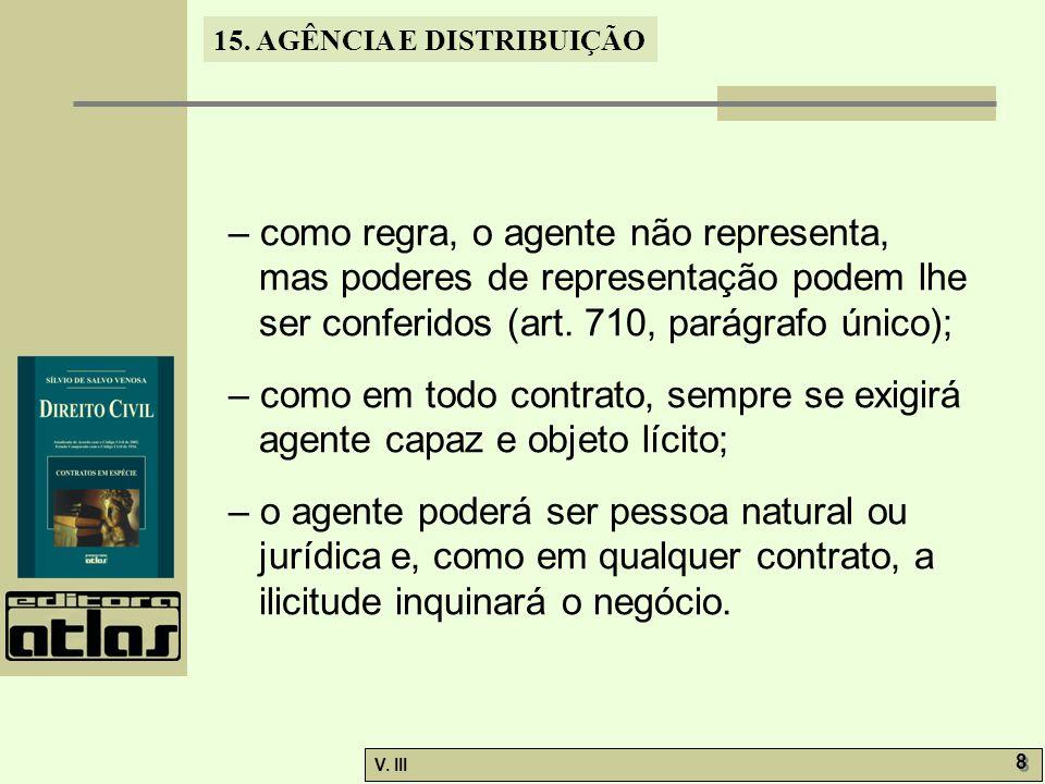 15. AGÊNCIA E DISTRIBUIÇÃO V. III 8 8 – como regra, o agente não representa, mas poderes de representação podem lhe ser conferidos (art. 710, parágraf