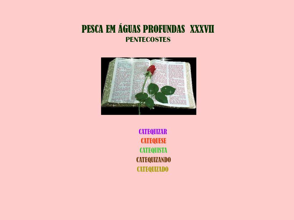 PESCA EM ÁGUAS PROFUNDAS XXXVII PENTECOSTES CATEQUIZAR CATEQUESE CATEQUISTA CATEQUIZANDO CATEQUIZADO