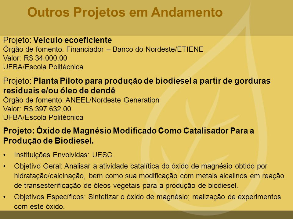 Projeto: Veiculo ecoeficiente Órgão de fomento: Financiador – Banco do Nordeste/ETIENE Valor: R$ 34.000,00 UFBA/Escola Politécnica Projeto: Planta Pil