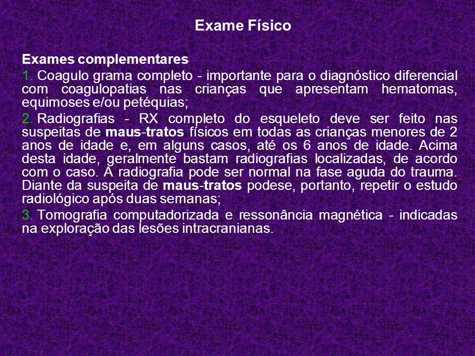 Exames complementares 1. Coagulo grama completo - importante para o diagnóstico diferencial com coagulopatias nas crianças que apresentam hematomas, e