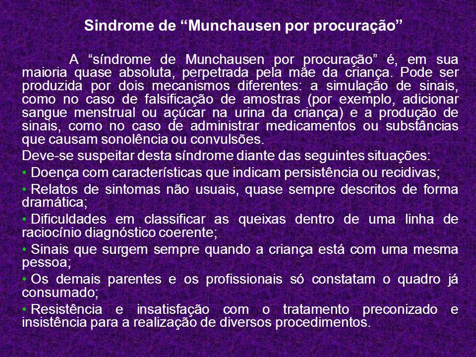 """A """"síndrome de Munchausen por procuração"""" é, em sua maioria quase absoluta, perpetrada pela mãe da criança. Pode ser produzida por dois mecanismos dif"""