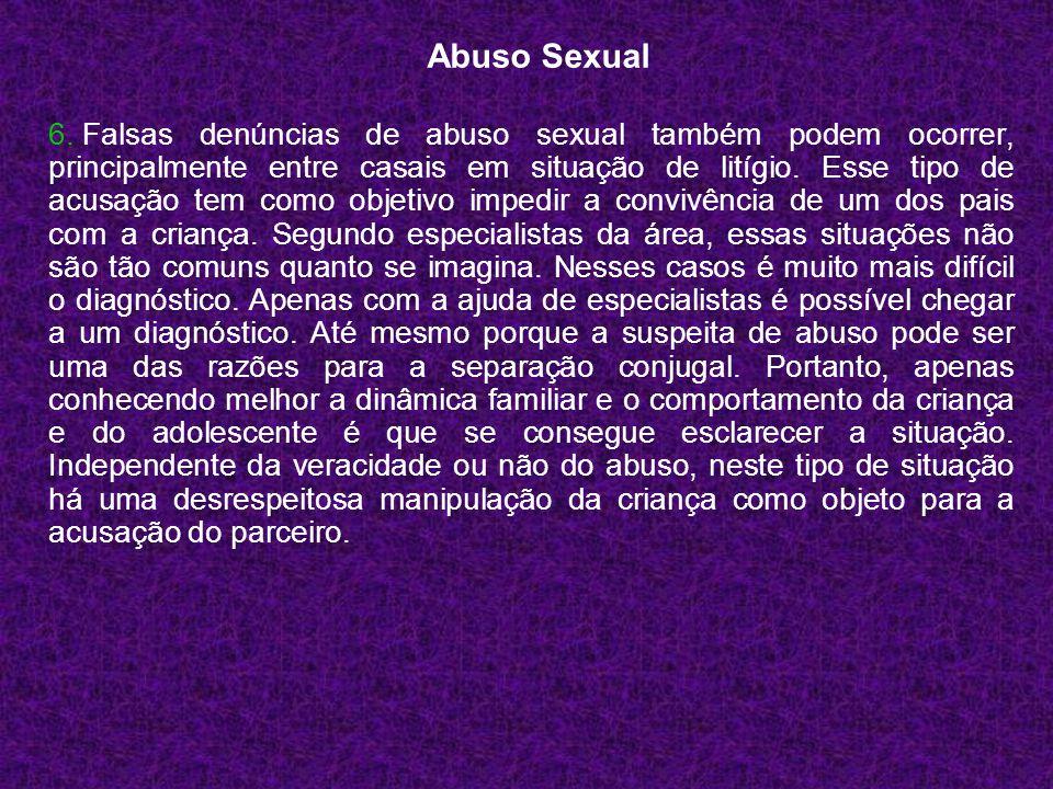 6. Falsas denúncias de abuso sexual também podem ocorrer, principalmente entre casais em situação de litígio. Esse tipo de acusação tem como objetivo